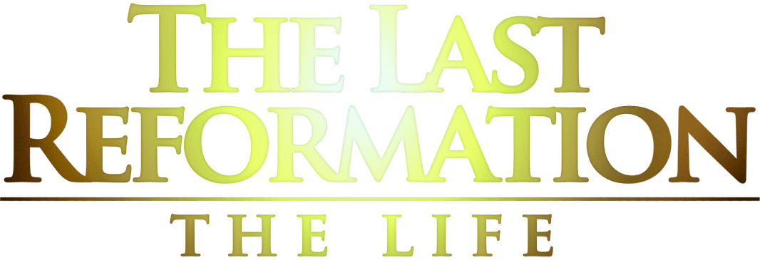 The Last Reformation The Life logo 2